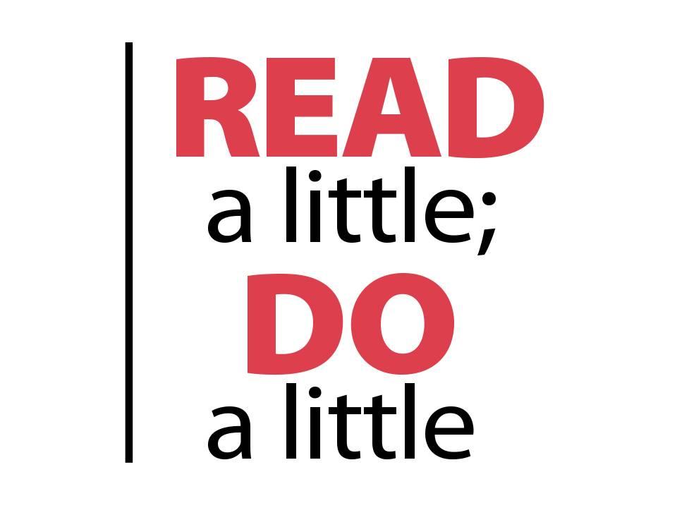 Read a little; do a little