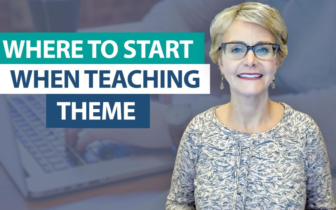 Where do I start when teaching theme?